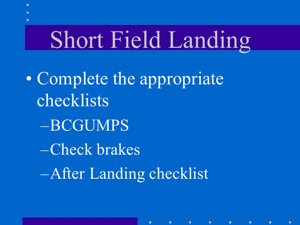 Short Field Landing Complete the appropriate checklists BCGUMPS