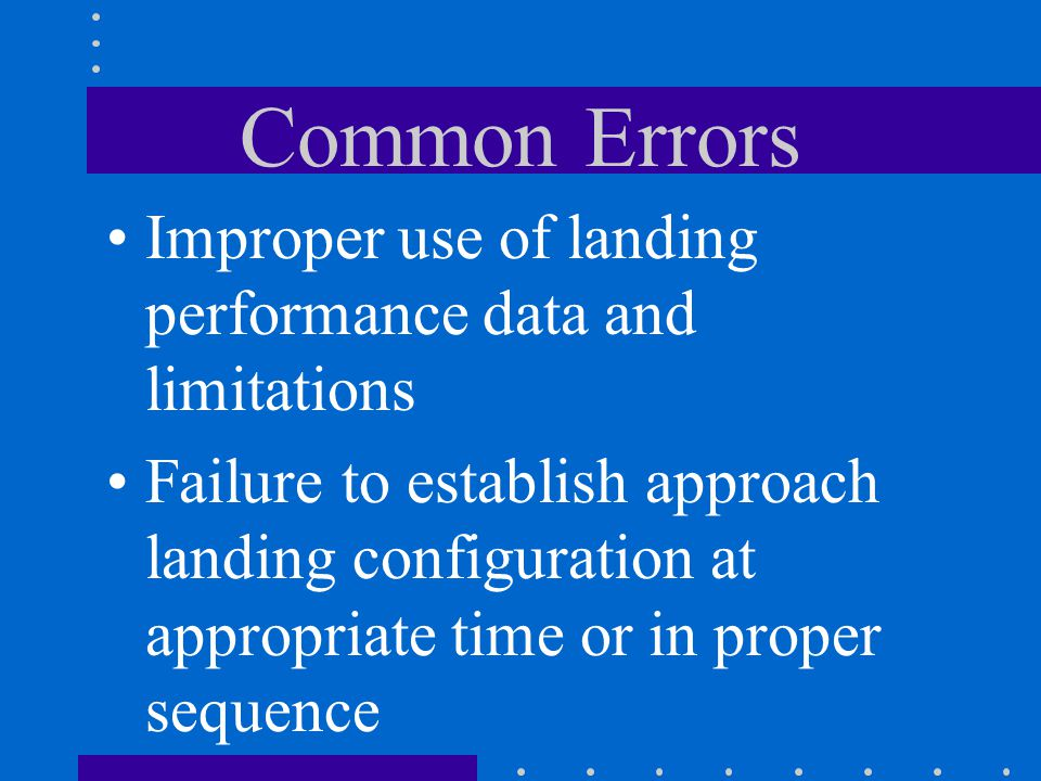 Common Errors Improper use of landing performance data and limitations