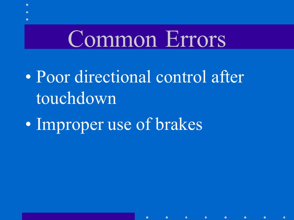 Common Errors Poor directional control after touchdown