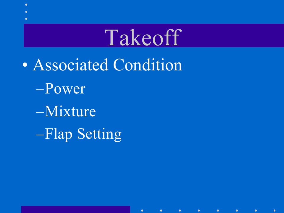 Takeoff Associated Condition Power Mixture Flap Setting