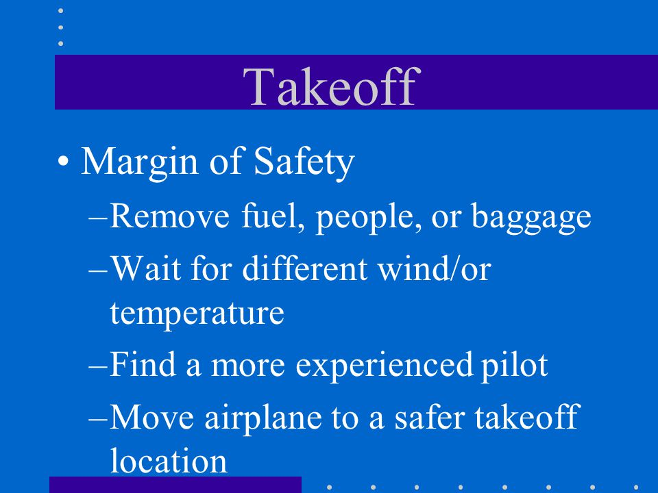 Takeoff Margin of Safety Remove fuel, people, or baggage