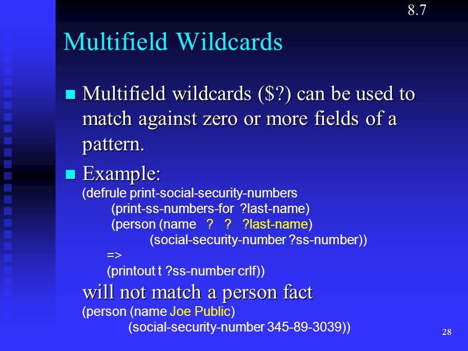 8.7 Multifield Wildcards. Multifield wildcards ($ ) can be used to match against zero or more fields of a pattern.