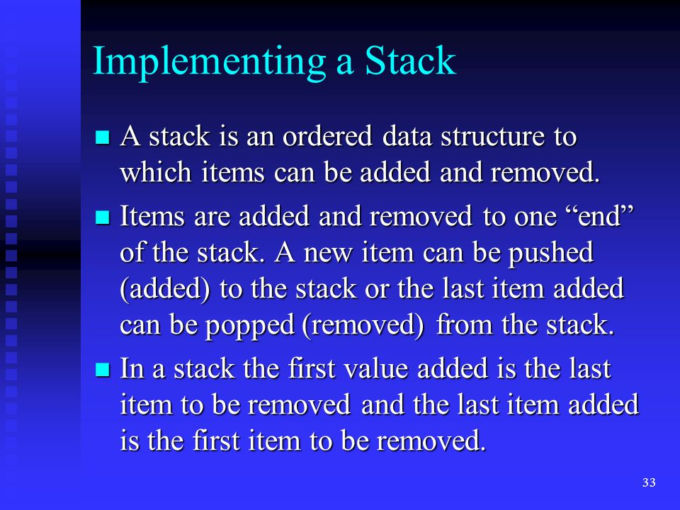 Implementing a Stack A stack is an ordered data structure to which items can be added and removed.