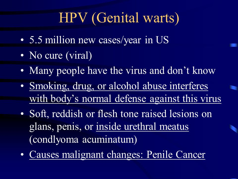 HPV (Genital warts) 5.5 million new cases/year in US No cure (viral)