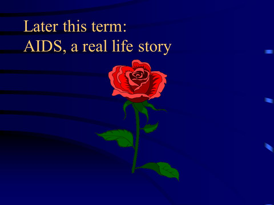 Later this term: AIDS, a real life story