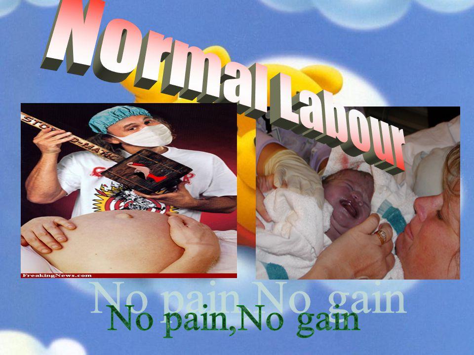 Normal Labour No pain,No gain