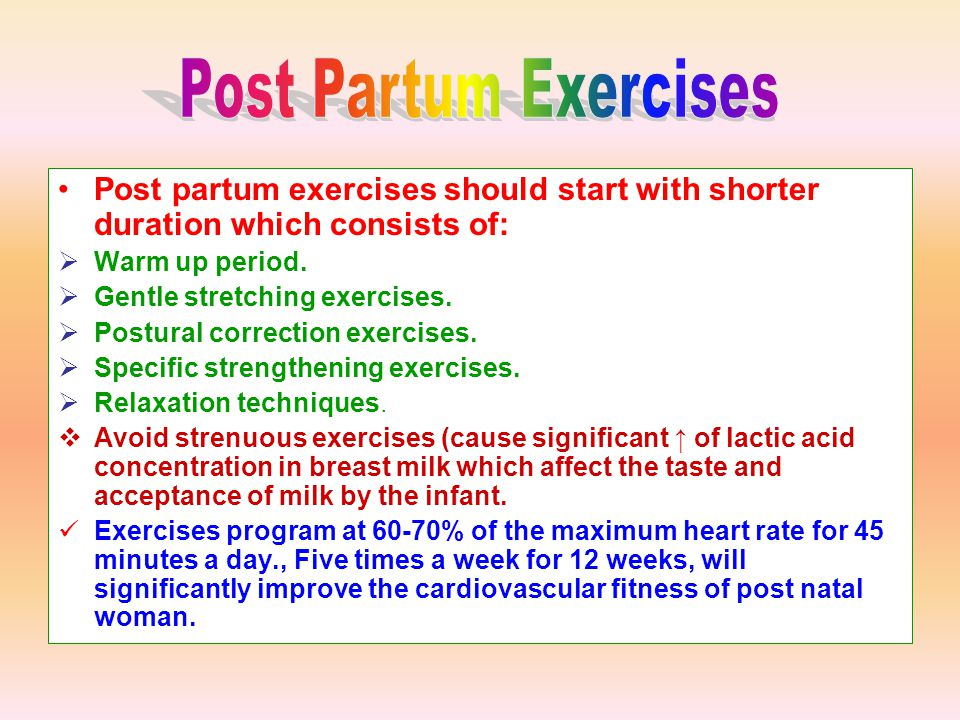 Post Partum Exercises Post partum exercises should start with shorter duration which consists of: Warm up period.