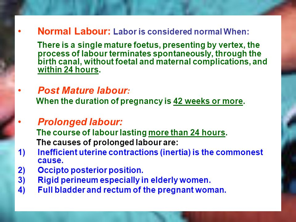 Normal Labour: Labor is considered normal When: