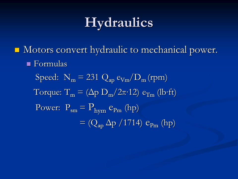 Hydraulics Motors convert hydraulic to mechanical power.
