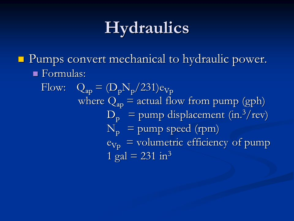 Hydraulics Pumps convert mechanical to hydraulic power. Formulas:
