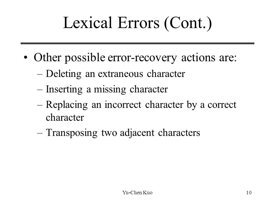 Lexical Errors (Cont.) Other possible error-recovery actions are: