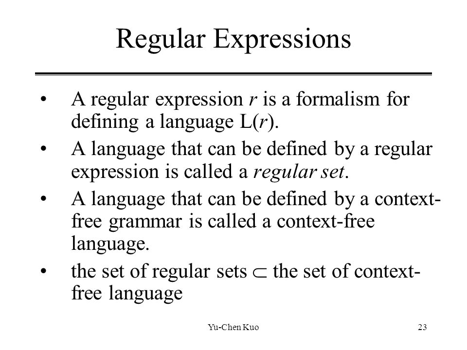 Regular Expressions A regular expression r is a formalism for defining a language L(r).