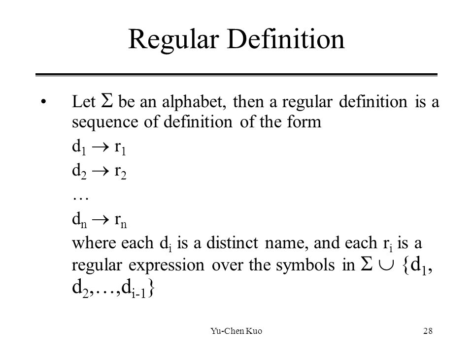 Regular Definition Let  be an alphabet, then a regular definition is a sequence of definition of the form.