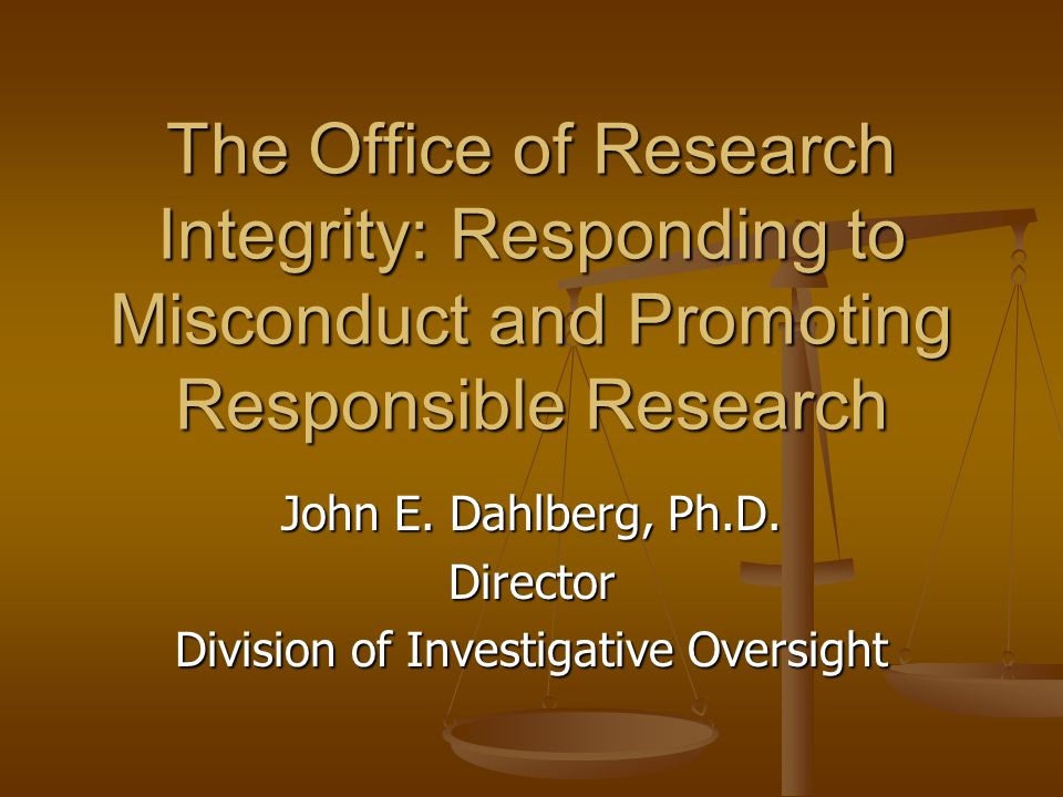 John E. Dahlberg, Ph.D. Director Division of Investigative Oversight