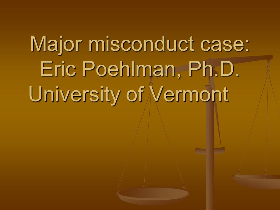 Major misconduct case: Eric Poehlman, Ph.D. University of Vermont
