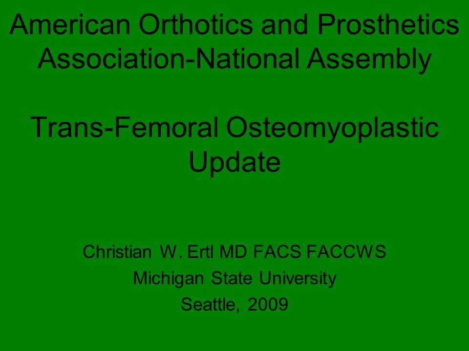 American Orthotics and Prosthetics Association-National Assembly Trans-Femoral Osteomyoplastic Update