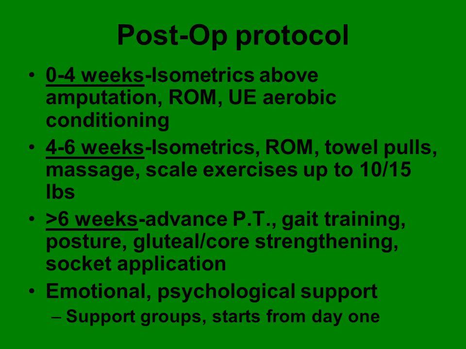 Post-Op protocol 0-4 weeks-Isometrics above amputation, ROM, UE aerobic conditioning.