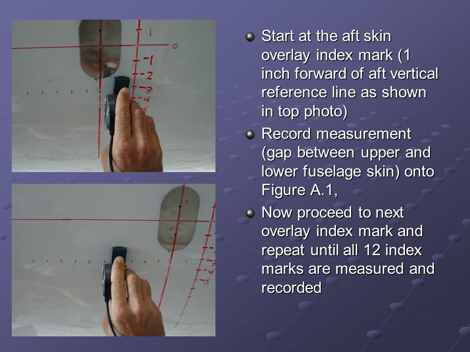 Start at the aft skin overlay index mark (1 inch forward of aft vertical reference line as shown in top photo)