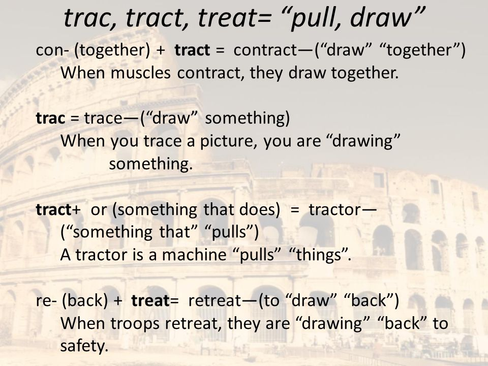 trac, tract, treat= pull, draw