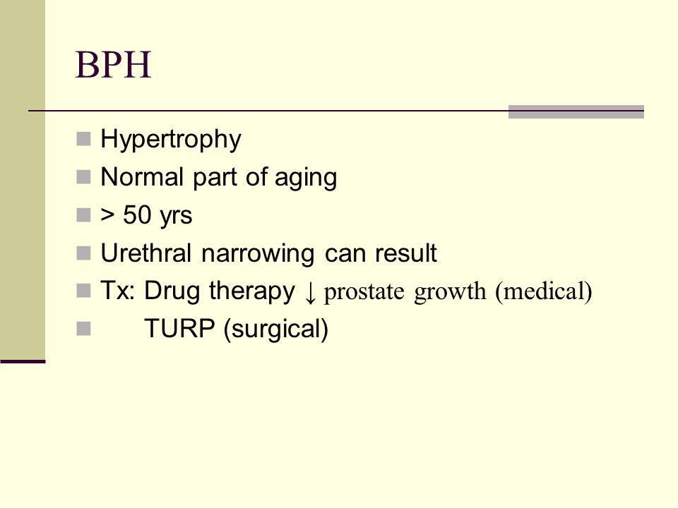 BPH Hypertrophy Normal part of aging > 50 yrs