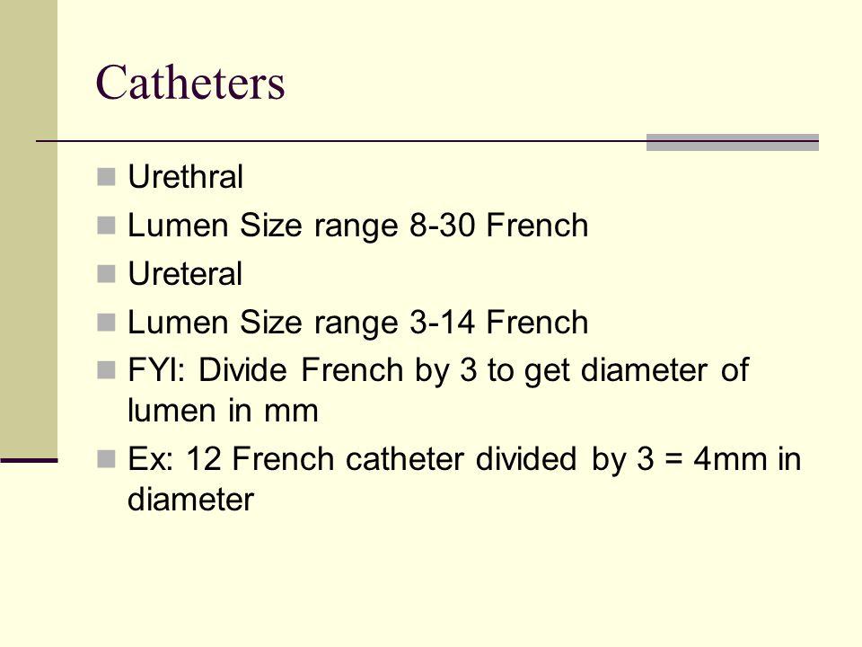 Catheters Urethral Lumen Size range 8-30 French Ureteral