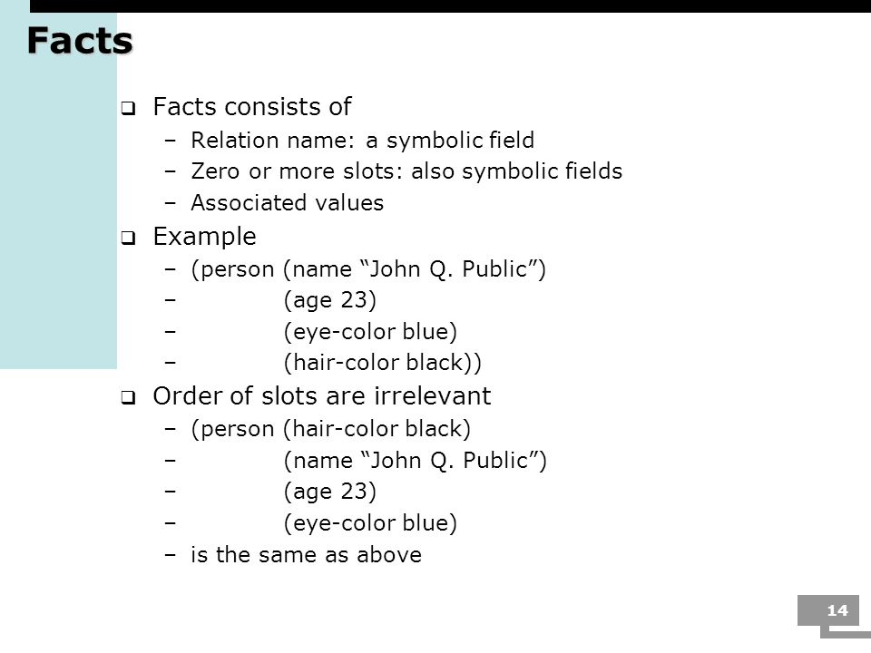 Facts Facts consists of Example Order of slots are irrelevant