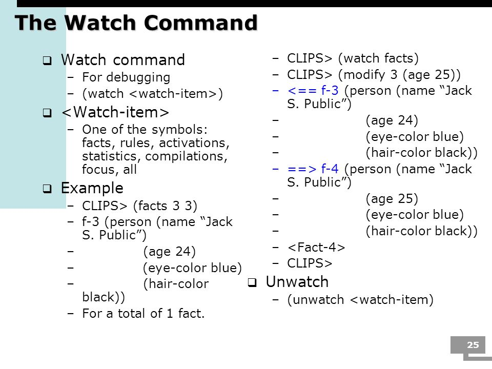 The Watch Command Watch command <Watch-item> Example Unwatch
