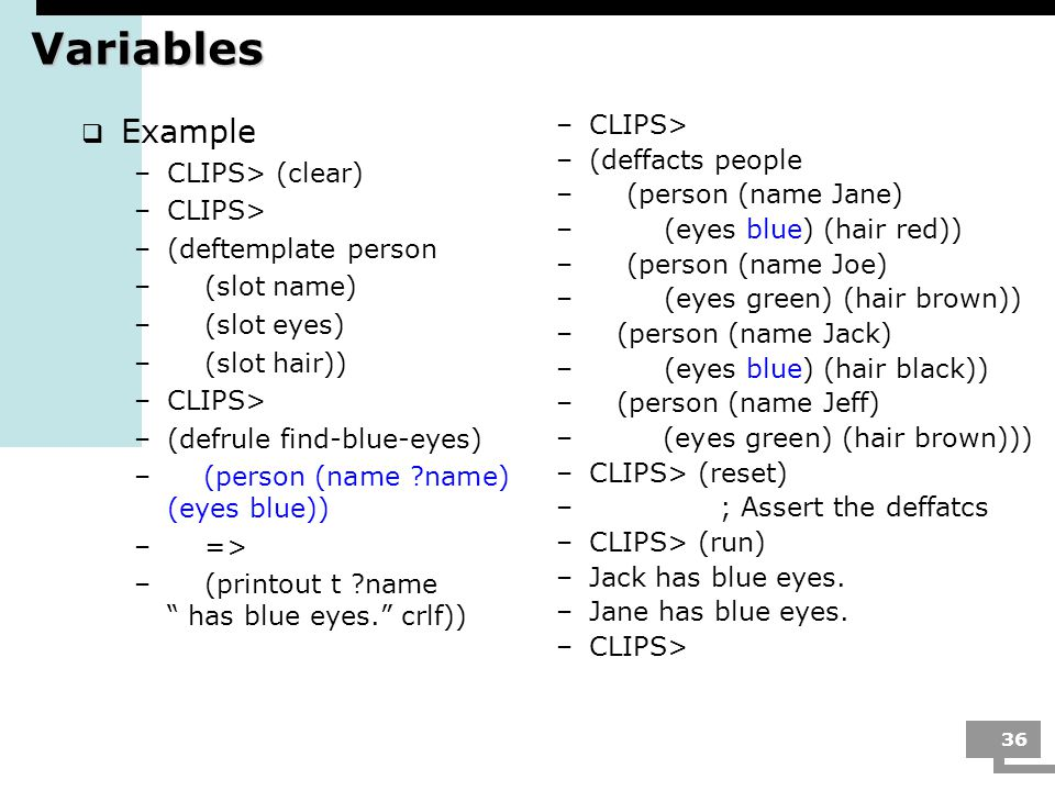 Variables Example CLIPS> (clear) CLIPS> (deftemplate person