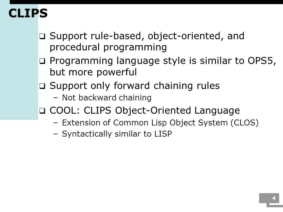 CLIPS Support rule-based, object-oriented, and procedural programming