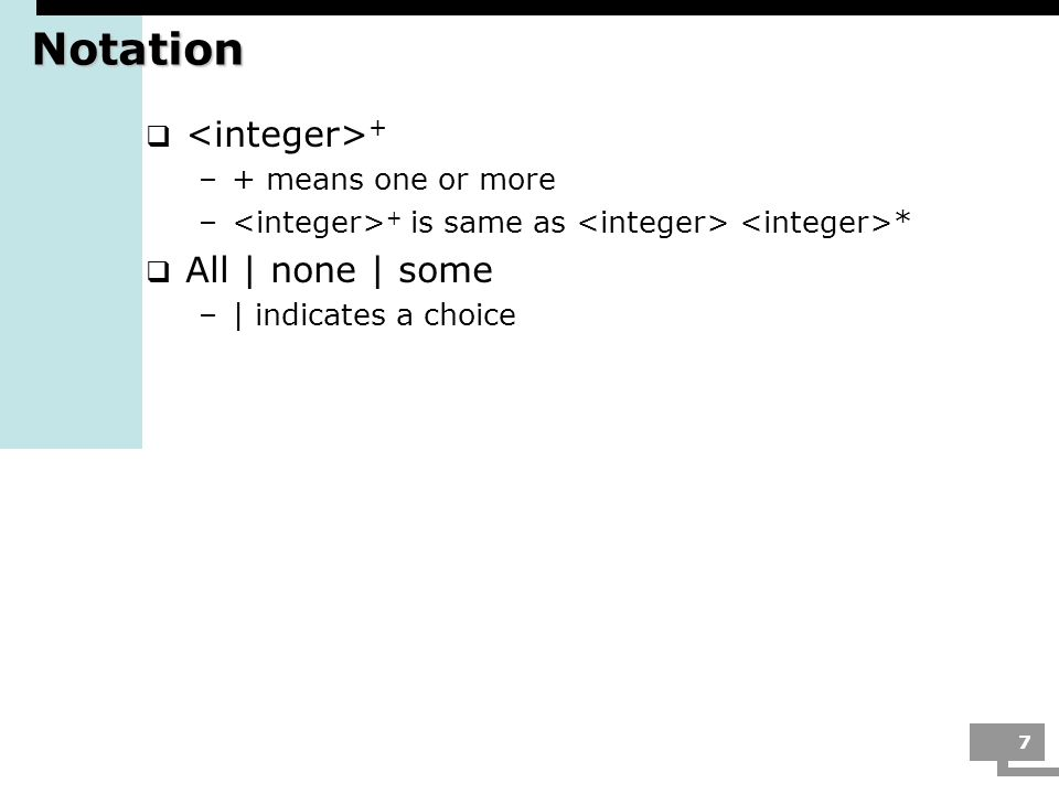 Notation <integer>+ All | none | some + means one or more