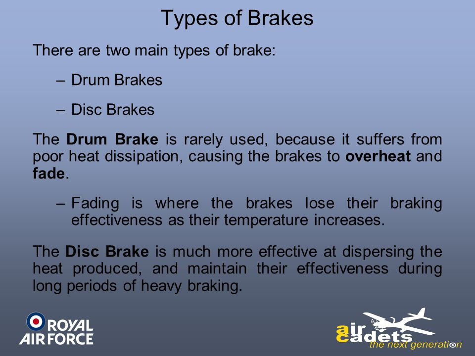 Types of Brakes There are two main types of brake: Drum Brakes
