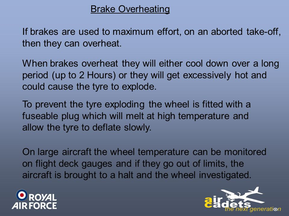 Brake Overheating If brakes are used to maximum effort, on an aborted take-off, then they can overheat.