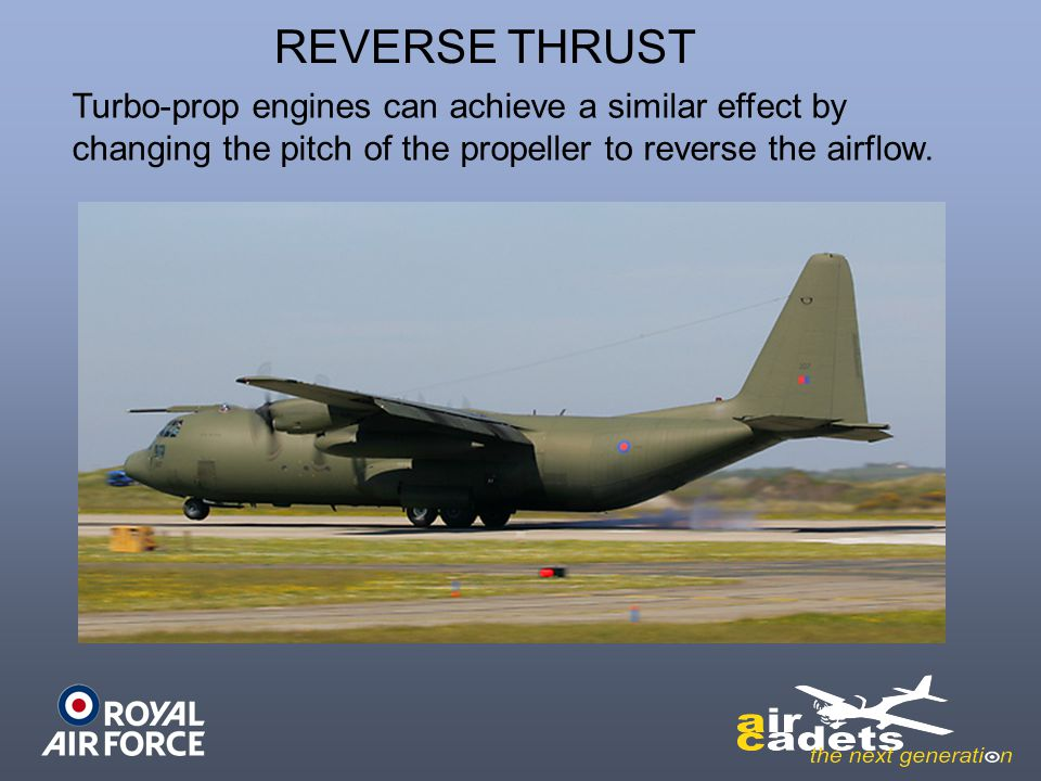 REVERSE THRUST Turbo-prop engines can achieve a similar effect by
