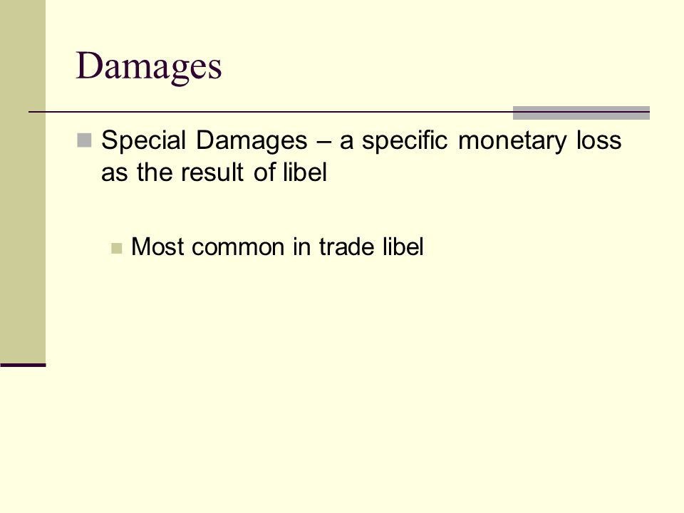 Damages Special Damages – a specific monetary loss as the result of libel.