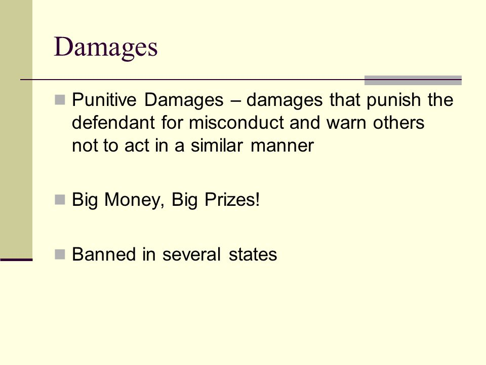 Damages Punitive Damages – damages that punish the defendant for misconduct and warn others not to act in a similar manner.