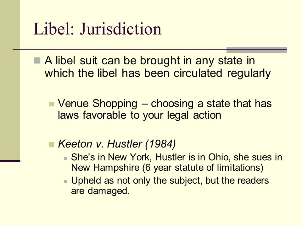 Libel: Jurisdiction A libel suit can be brought in any state in which the libel has been circulated regularly.
