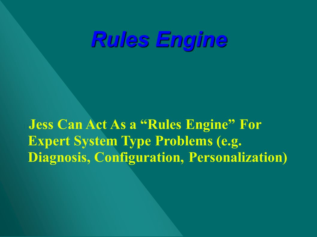 Rules Engine Jess Can Act As a Rules Engine For Expert System Type Problems (e.g.