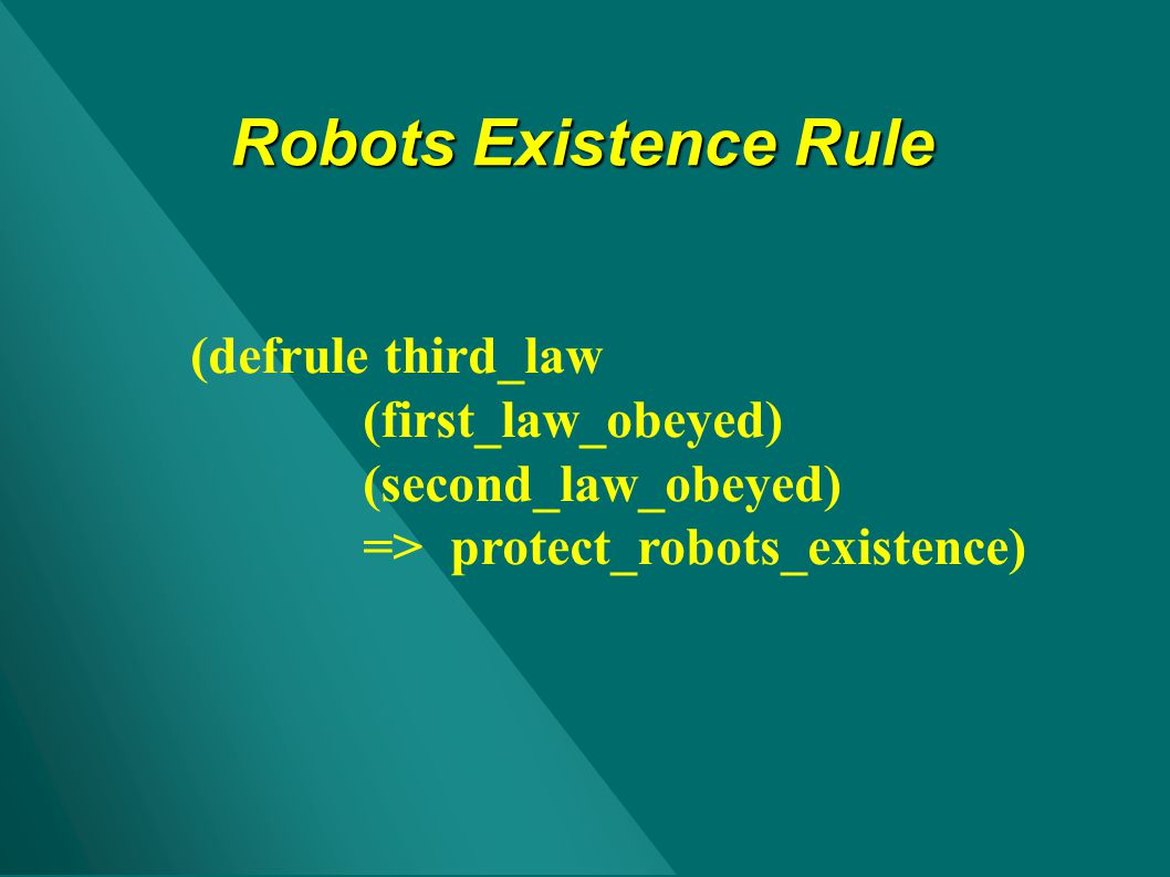 Robots Existence Rule (defrule third_law (first_law_obeyed)
