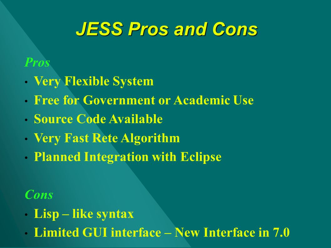 JESS Pros and Cons Pros Very Flexible System