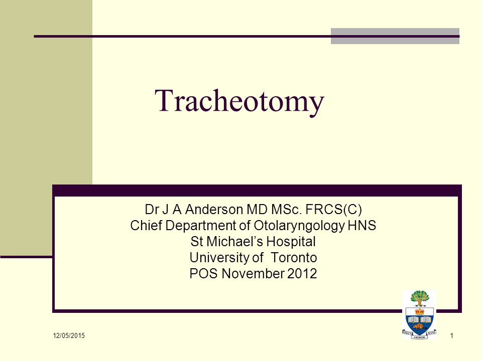 Tracheotomy Dr J A Anderson MD MSc. FRCS(C)