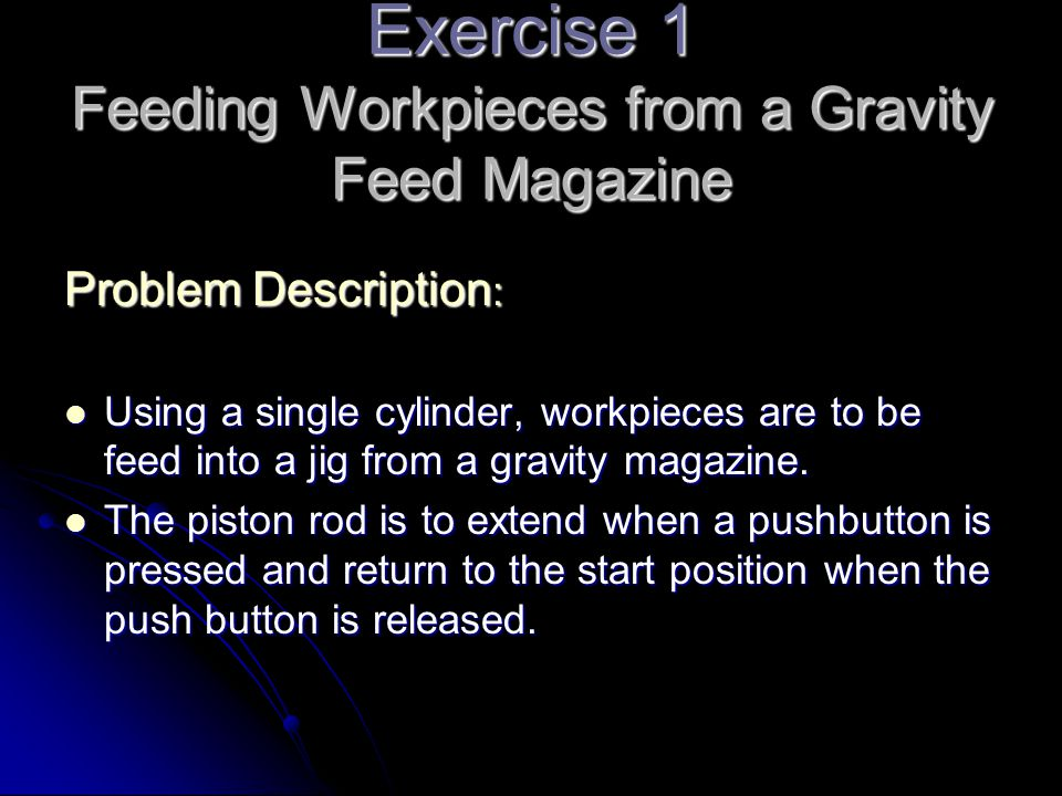 Exercise 1 Feeding Workpieces from a Gravity Feed Magazine
