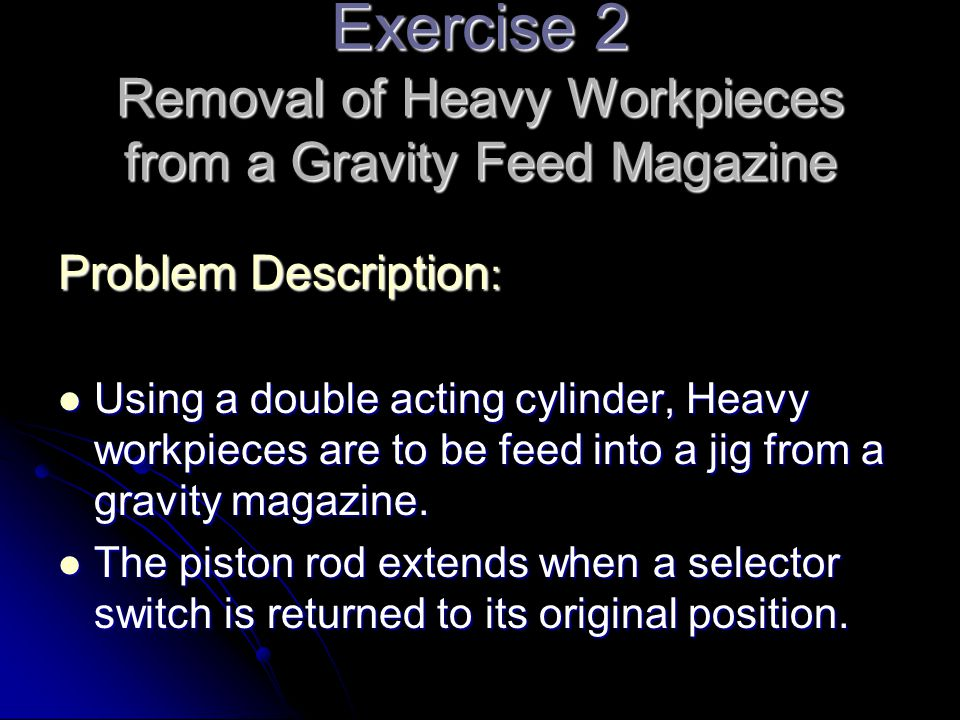 Exercise 2 Removal of Heavy Workpieces from a Gravity Feed Magazine