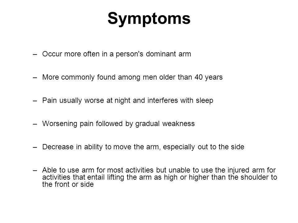 Symptoms Occur more often in a person s dominant arm
