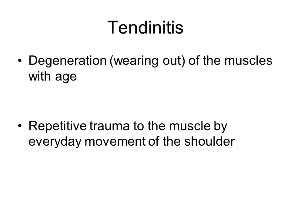 Tendinitis Degeneration (wearing out) of the muscles with age