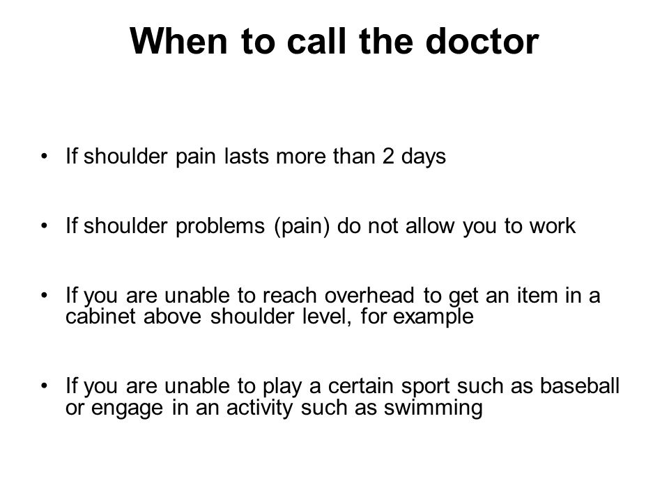 When to call the doctor If shoulder pain lasts more than 2 days