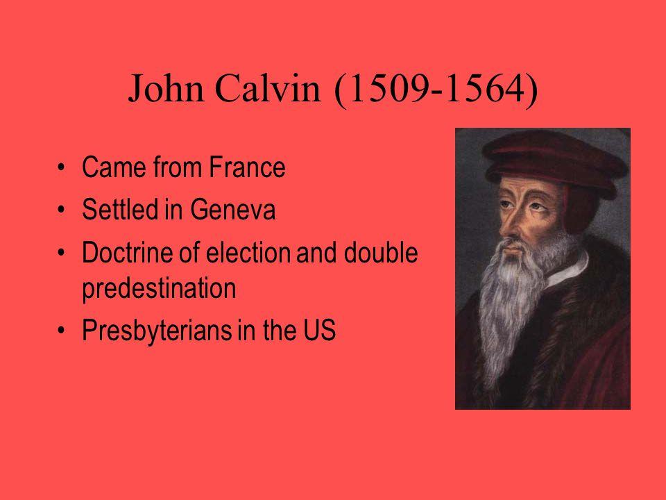 John Calvin (1509-1564) Came from France Settled in Geneva