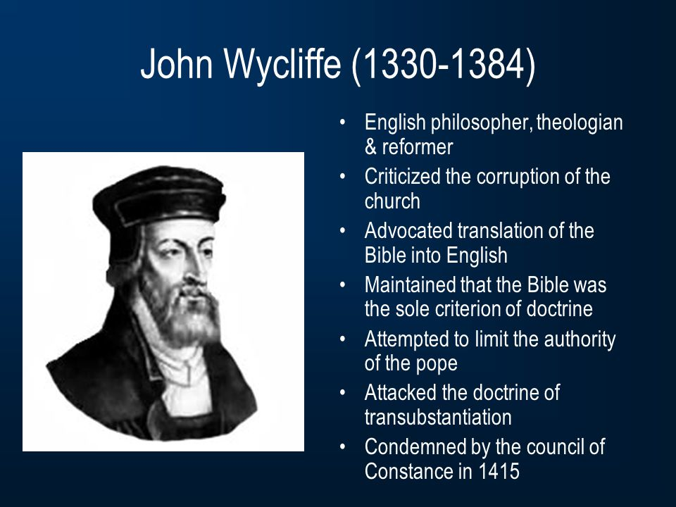 John Wycliffe (1330-1384) English philosopher, theologian & reformer