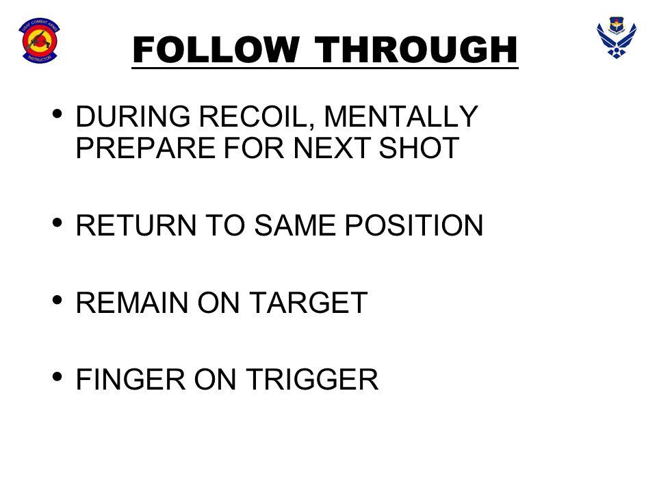 FOLLOW THROUGH DURING RECOIL, MENTALLY PREPARE FOR NEXT SHOT