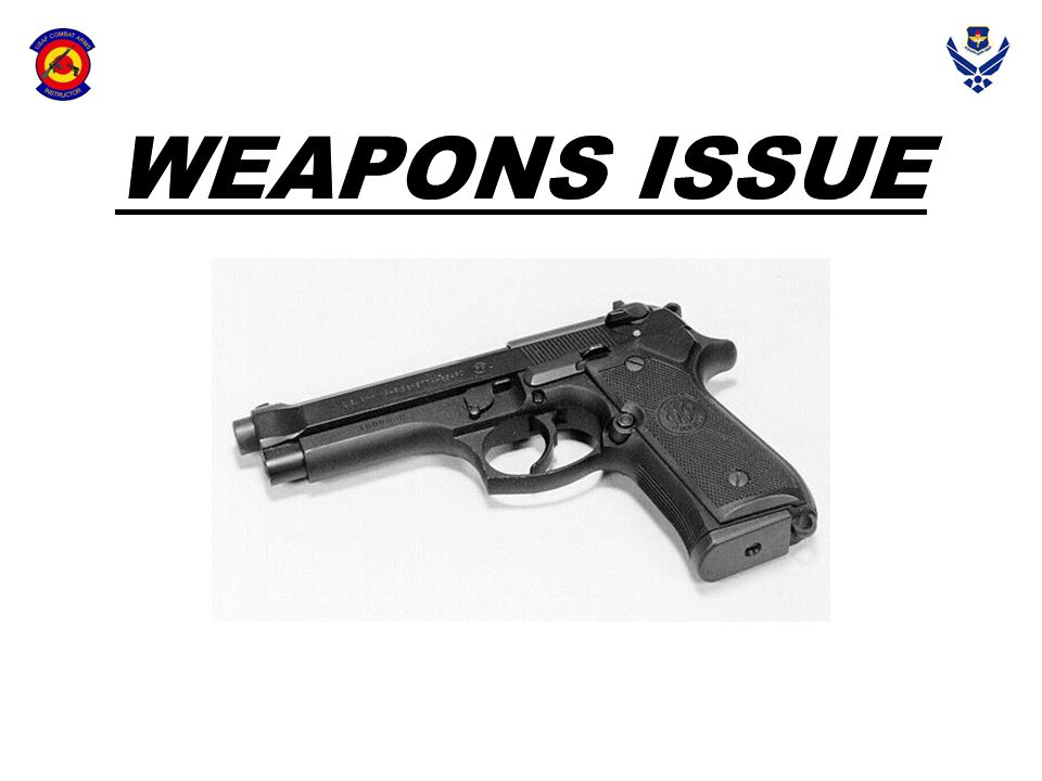WEAPONS ISSUE