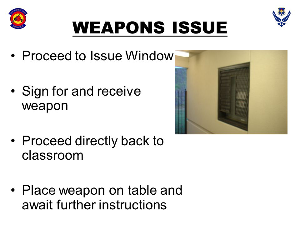 WEAPONS ISSUE Proceed to Issue Window Sign for and receive weapon